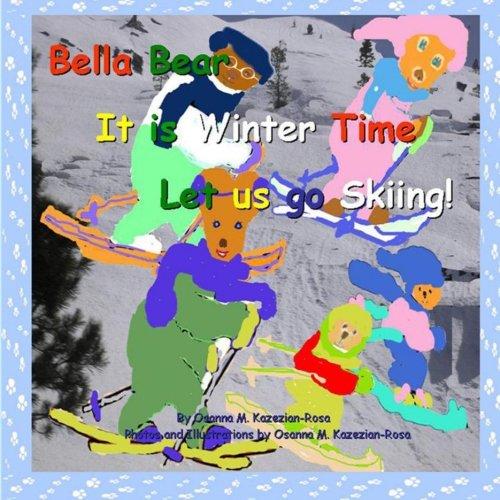 Bella Bear, It is Winter Time- Let us go Skiing!: Volume 4 (Bella Bear seasons books)
