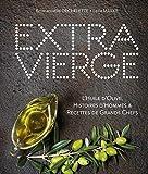 Extra Vierge - L'Huile d'olive, Histoire d'Hommes & Recettes de Grands Chefs