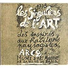 Les Singuliers de l'art : Exposition, 19 janvier-5 mars 1978, ARC Animation, recherche, confrontation 2, Musée d'art moderne de la ville de Paris
