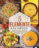 5-Elemente-Kochbuch: 100 Rezepte zur Stärkung von Körper & Geist nach den Erkenntnissen der Traditionellen Chinesischen Medizin (TCM) - Marion Menger