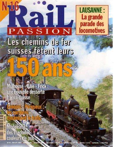 RAIL PASSION [No 16] du 01/07/1997 - LAUSANNE - LA GRANDE PARADE DES LOCOMOTIVES - LES CHEMINS DE FER SUISSES FETENT LEURS 150 ANS - MULHOUSE- BALE- FRICK - LIMOGES - PERIGUEUX - MODELISME