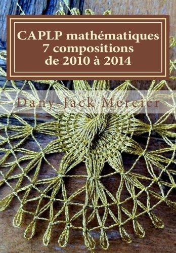 CAPLP mathématiques - 7 compositions de 2010 à 2014 par Dany-Jack Mercier