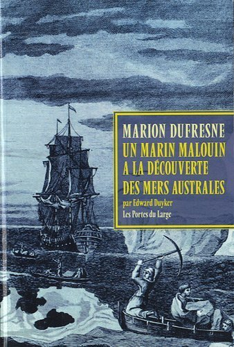 Marc-Joseph Marion Dufresne, Un marin malouin  la dcouverte des mers australes de Edward Duyker (16 juillet 2010) Broch