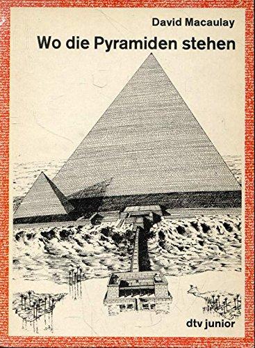 David Macaulay: Wo die Pyramiden stehen