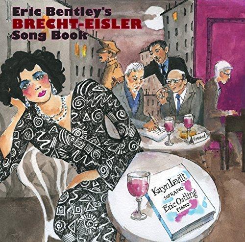 Eric Bentley's Brecht-Eisler Song Book by Eric Ostling, Larry Saltzman, William Schimmel Karyn Levitt (2015-08-03)