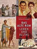 Das Alte Rom: Leben und Alltag - H. Nancy Ramage, Andrew Ramage
