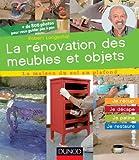 La rénovation des meubles et objets : Je récup', je décape, je patine, je restaure (La maison du sol au plafond)