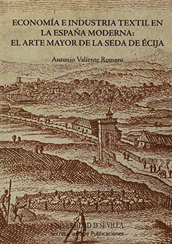 Economía e indústria textil en la España Moderna: El arte de la seda de Écija (Serie Historia y Geografía)