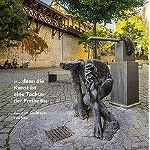 »… denn die Kunst ist eine Tochter der Freiheit«: Kunst im Stadtraum von Jena– Denkmalskulpturen, Installationen, Baugebundene Kunst, Brunnenplastik, Licht- und Audiokunst