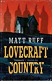 Lovecraft Country: Roman von Matt Ruff