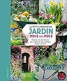 Le petit Larousse du jardin mois par mois : Planter et entretenir son jardin et son potager toute l'année