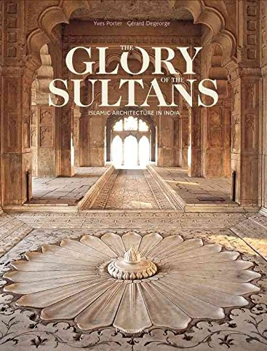 [(The Glory of the Sultans : Islamic Architecture in India)] [By (author) Yves Porter ] published on (October, 2009)