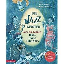 Die Jazzgeister: Jazz für Kinder: Blues, Swing, Latin & Co. (Musikalisches Bilderbuch mit CD)