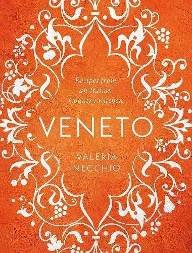 Veneto: Recipes from an Italian Country Kitchen