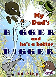 My Dad's Bigger And He's A Better Digger (English Edition)