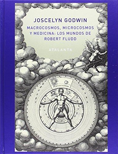 Macrocosmos, Microcosmos y Medicina. Los Mundos de Robert Fludd (IMAGINATIO VERA) por Joscelyn Godwin