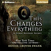 This Changes Everything: A Curse Keepers Secret, Book 2