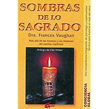 Sombras de lo sagrado: Más allá de las ilusionesdel camino espiritual (Conciencia Global/ Global Awareness)