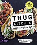 Thug Kitchen: The Official Cookbook:Eat Like You Give a F*ck