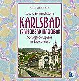 Karlsbad - Franzensbad - Marienbad: Sprudelnde Eleganz im Bäderdreieck - Gregor Gatscher-Riedl