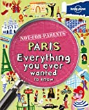Lonely Planet Not for Parents Paris: Everything You Ever Wanted to Know [Lingua Inglese]