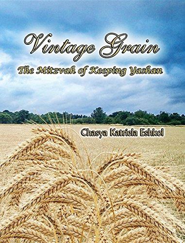 Vintage Grain: The Mitzvah of Keeping Yashan