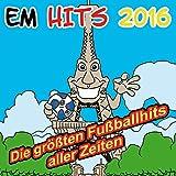 EM Hits 2016 - Die größten Fußballhits aller Zeiten