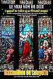 LE VRAI NOM DE DIEU. L'origine de Yahvé et sa véritable identité. Etudes comparatives et traduction des textes Phéniciens, Ougaritiques et Hébraïques