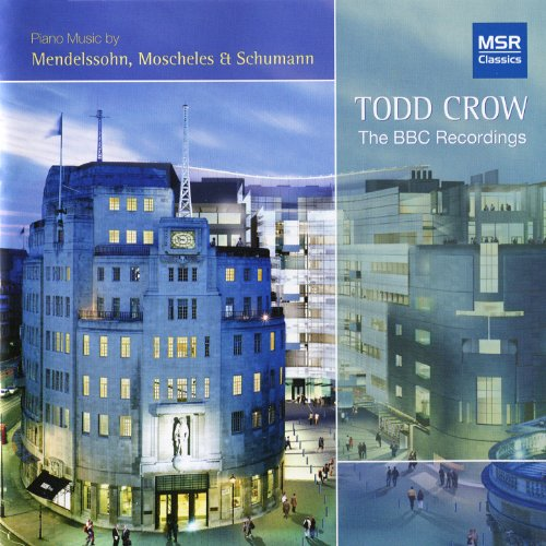 Todd Crow - The BBC Recordings (Piano Music by Mendelssohn, Moscheles & Schumann)