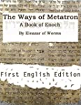 The Ways of Metatron - A Book of Enoc...