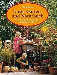 Unser Garten- und Naturbuch. Anregungen für Eltern, den Jahreslauf mit Kindern zu erleben.
