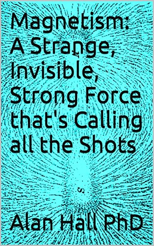 Magnetism: A Strange, Invisible, Strong Force that's Calling all the Shots (English Edition)