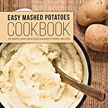 Easy Mashed Potatoes Cookbook: 50 Simple and Delicious Mashed Potatoes Recipes (English Edition)
