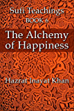 The Alchemy of Happiness (The Sufi Teachings of Hazrat Inayat Khan Book 6) (English Edition)