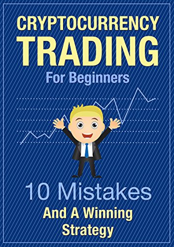 Cryptocurrency Trading For Beginners - 10 Mistakes And A Winning ...