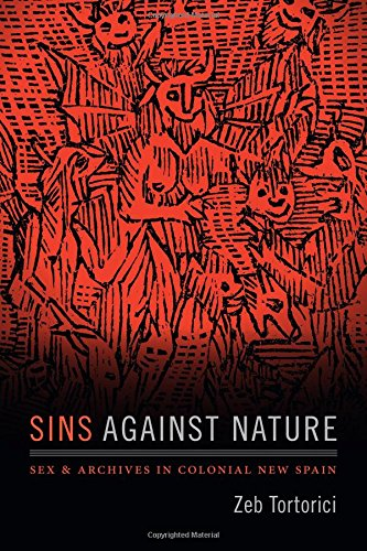 Sins against Nature: Sex and Archives in Colonial New Spain por Zeb Tortorici