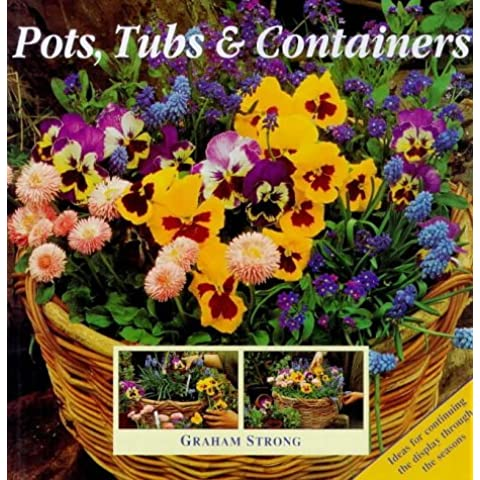 Pots, Tubs and Containers: For Patios, Balconies and Small Gardens by Graham Strong (1997-10-01)