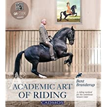 Academic Art of Riding: A Riding Method for the Ambitious Leisure Rider