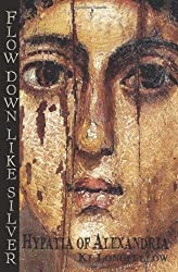 [(Flow Down Like Silver: Hypatia of Alexandria)] [Author: Ki Longfellow] published on (August, 2009)