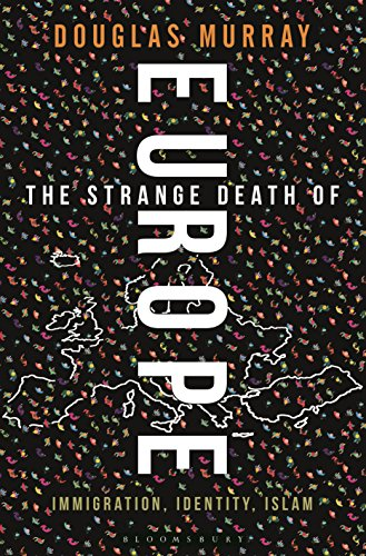 The Strange Death of Europe: Immigration, Identity, Islam (English Edition) por Douglas Murray