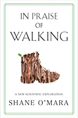 In Praise of Walking: A New Scientific Exploration Hardcover