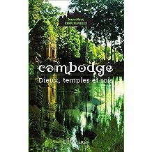 Cambodge: Dieux, temples et rois