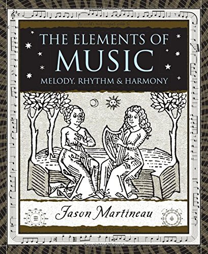 The Elements of Music: Melody, Rhythm, and Harmony (Wooden Books) by Jason Martineau (2008-10-28)