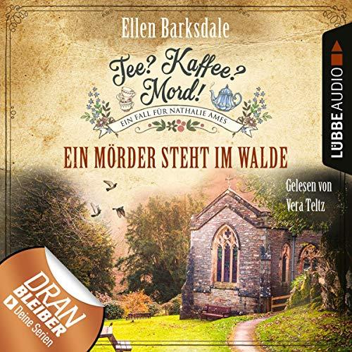 Buchseite und Rezensionen zu 'Ein Mörder steht im Walde: Nathalie Ames ermittelt - Tee? Kaffee? Mord! 9' von Ellen Barksdale