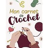 Mon carnet de crochet: Journal de bord pratique à compléter | Cahier pour noter et organiser ses projets, ses créations et so