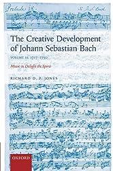 The Creative Development of Johann Sebastian Bach, Volume II: 1717-1750: Music to Delight the Spirit: 2