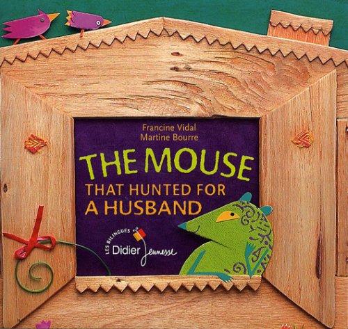 The mouse that hunted for a husband: La souris qui cherchait un mari (version anglaise)