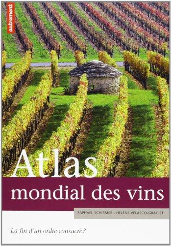Atlas mondial des vins : La fin d'un ordre consacré ? par Raphaël Schirmer