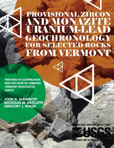 Provisional Zircon and Monazite Uranium-Lead Geochronology for Selected Rocks From Vermont por U.S. Department of the Interior