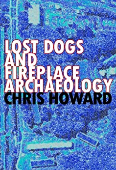 Lost Dogs and Fireplace Archaeology (Short Story) by [Howard, Chris]